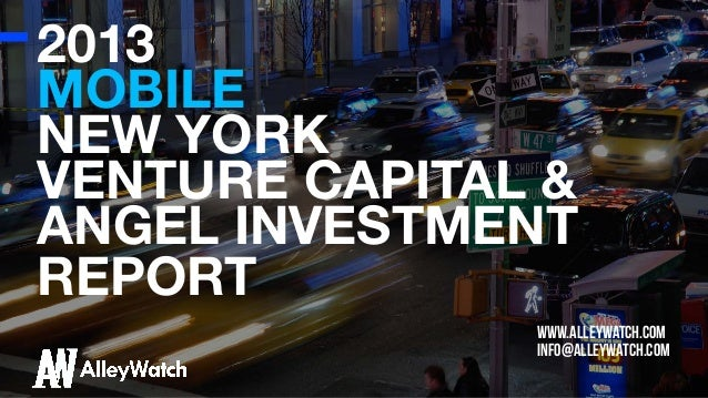 2013 MOBILE NEW YORK VENTURE CAPITAL & ANGEL INVESTMENT REPORT www.alleywatch.com info@alleywatch.com