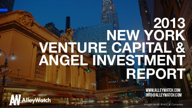 2013 NEW YORK VENTURE CAPITAL & ANGEL INVESTMENT REPORT www.alleywatch.com info@alleywatch.com Image credit: © NYC & Compa...