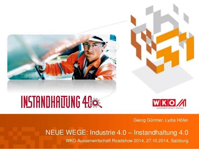 NEUE WEGE: Industrie 4.0 – Instandhaltung 4.0  WKO Aussenwirtschaft Roadshow 2014, 27.10.2014, Salzburg  Georg Güntner, Ly...