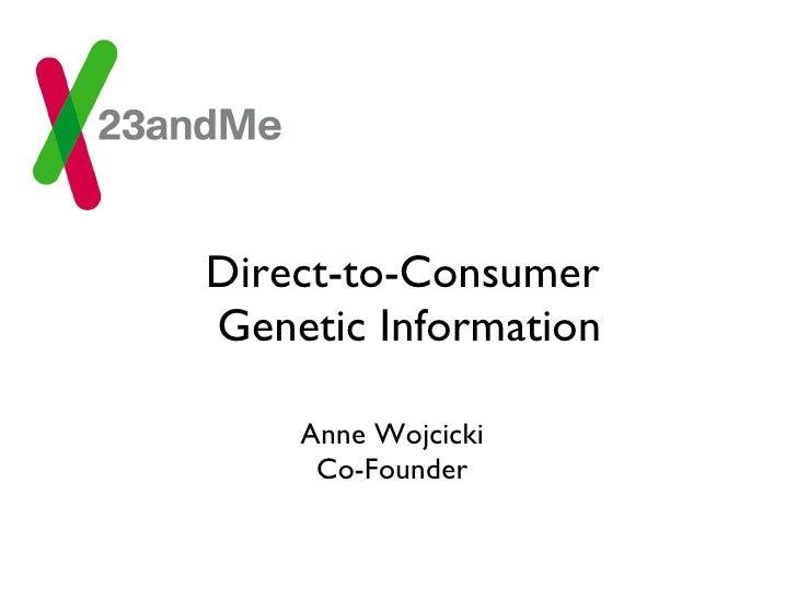 Direct-to-Consumer  Genetic Information <ul><li>Anne Wojcicki </li></ul><ul><li>Co-Founder </li></ul>