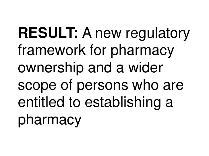 RESULT: A new regulatory framework for pharmacy ownership and a wider scope of persons who are entitled to establishing a ...