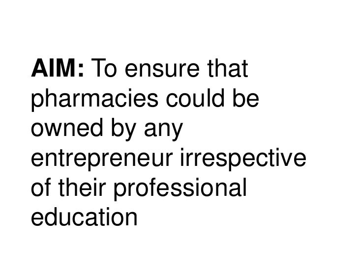 AIM: To ensure that pharmacies could be owned by any entrepreneur irrespective of their professional education<br />