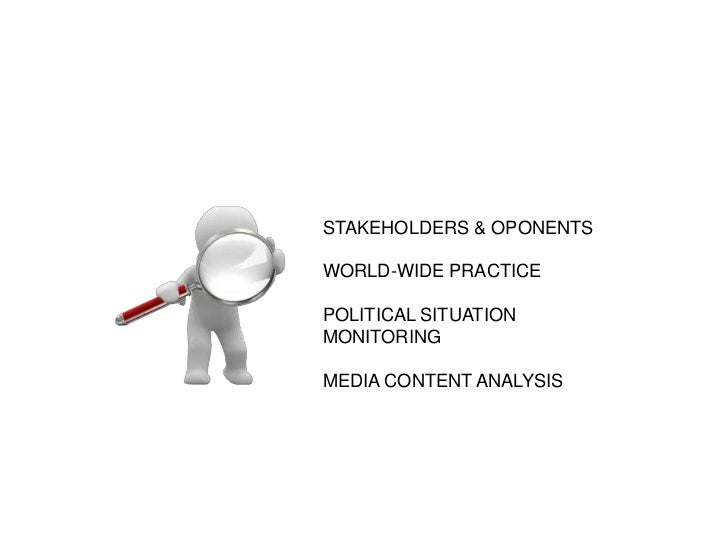 STAKEHOLDERS & OPONENTS<br />WORLD-WIDE PRACTICE<br />POLITICAL SITUATION MONITORING<br />MEDIA CONTENT ANALYSIS<br />