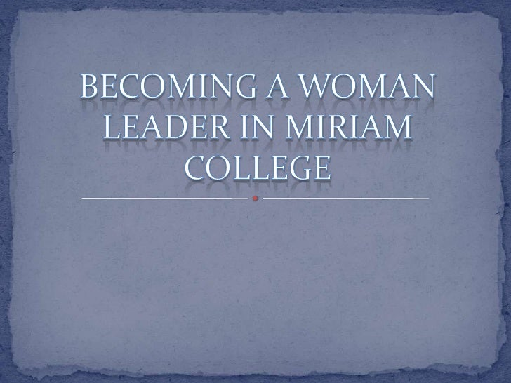 BECOMING A WOMAN LEADER IN MIRIAM COLLEGE<br />