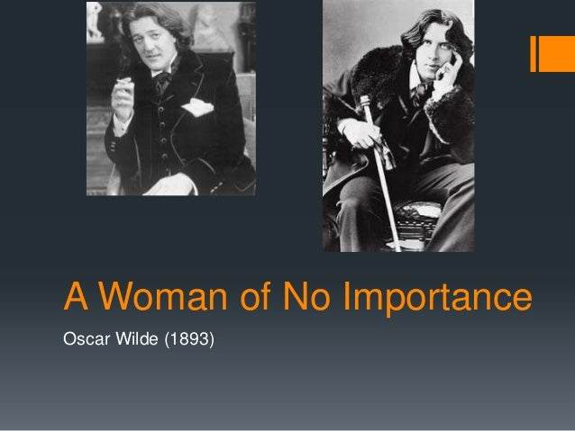 A Woman of No ImportanceOscar Wilde (1893)