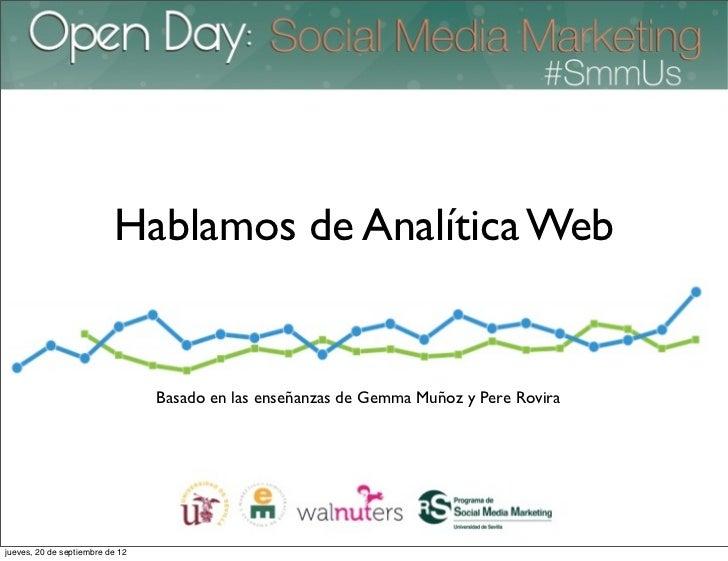 Hablamos de Analítica Web                                 Basado en las enseñanzas de Gemma Muñoz y Pere Rovirajueves, 20 ...