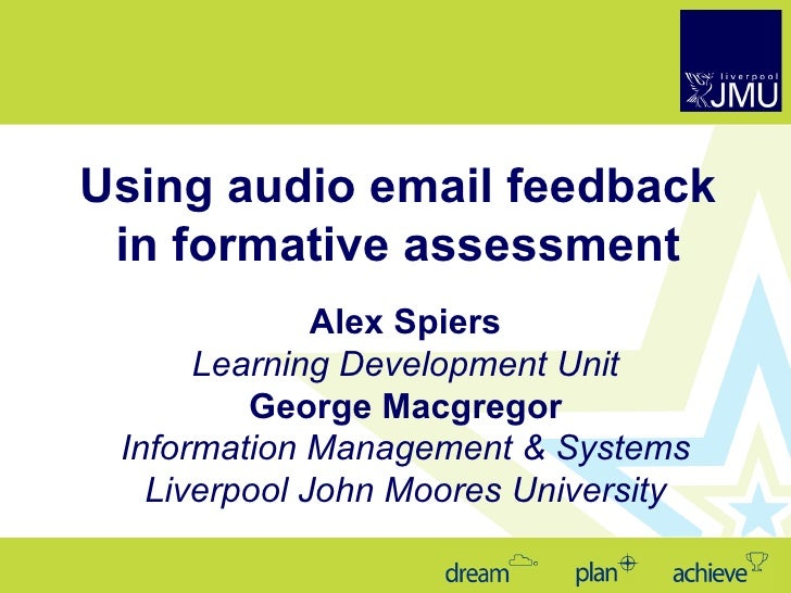 Using audio email feedback in formative assessment Alex Spiers Learning Development Unit George Macgregor Information Mana...