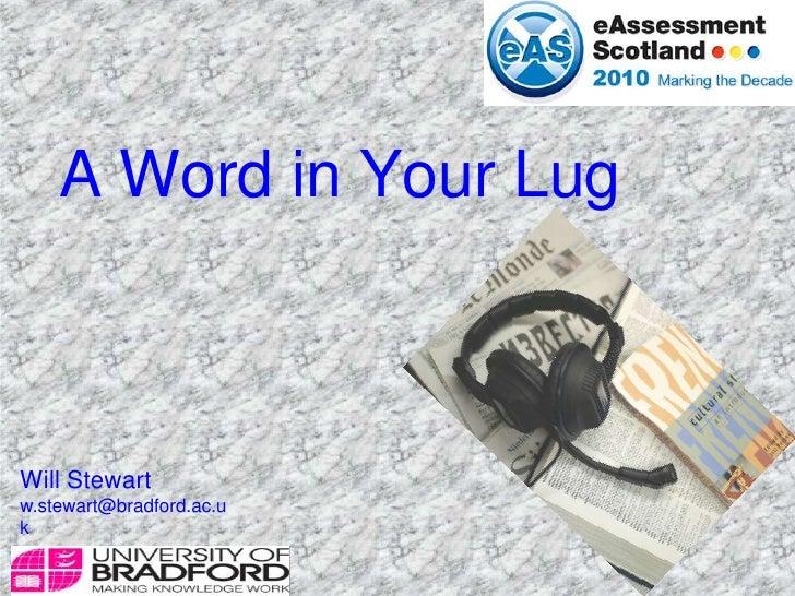 A Word in Your Lug<br />Will Stewart<br />w.stewart@bradford.ac.uk<br />