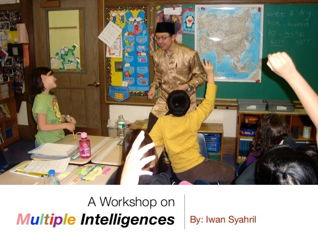 A Workshop on Multiple Intelligences By: Iwan Syahril