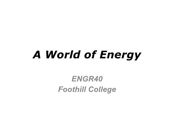 A World of Energy ENGR40 Foothill College