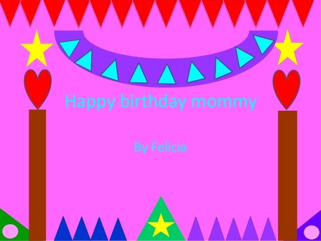 Happy birthday mommy By Felicia