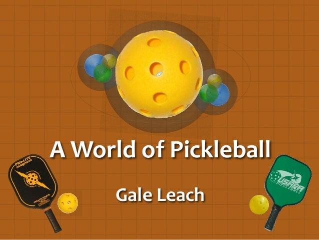A World of Pickleball Gale Leach
