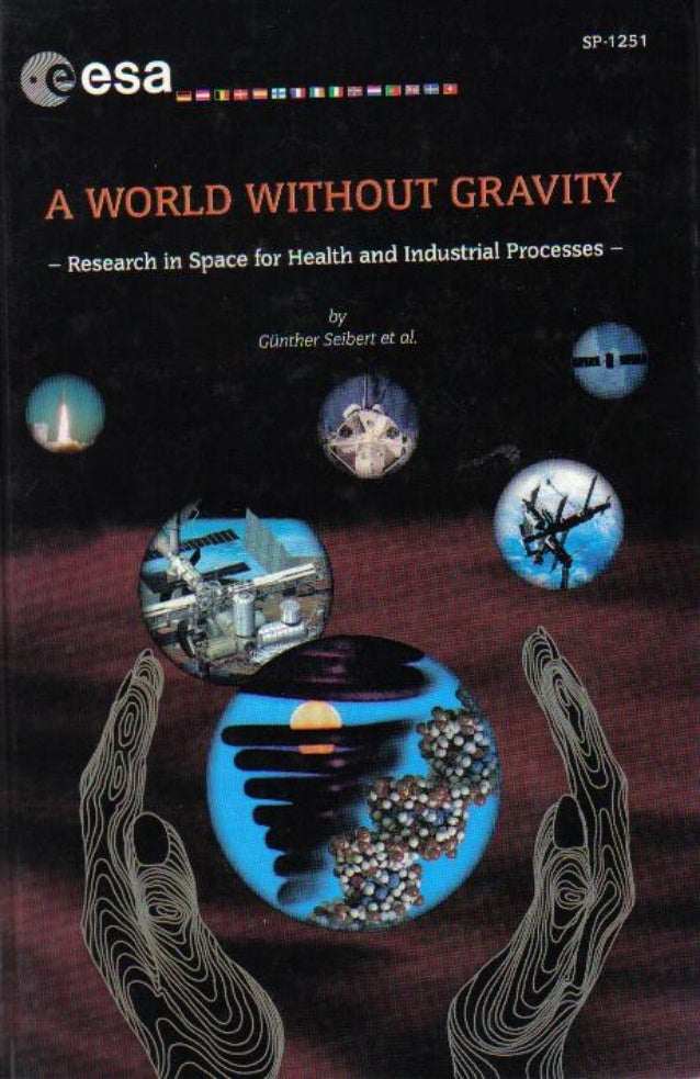 A world without gravity, research in space for health and industrial processes by gunther seibert esa sp 1251 european spa...