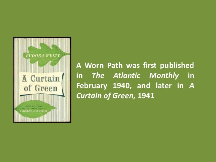 worn path 3 A worn path by eudora welty is a short story about an elderly african-american woman who undertakes a familiar journey on a road in a rural area to acquire medicine for her grandson she expresses herself.