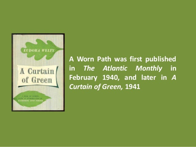 A Worn Path was first published in The Atlantic Monthly in February 1940,  ...