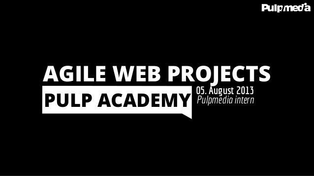 Pulpmedia intern 05. August 2013 PULP ACADEMY AGILE WEB PROJECTS