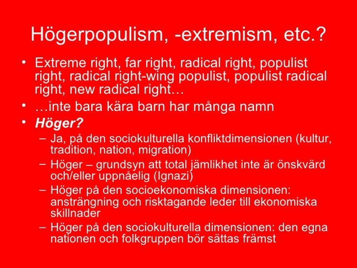 H ögerpopulism, -extremism, etc.? <ul><li>Extreme right, far right, radical right, populist right, radical right-wing popu...