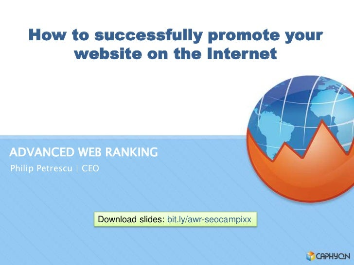 How to successfully promote your        website on the InternetADVANCED WEB RANKINGPhilip Petrescu | CEO                  ...