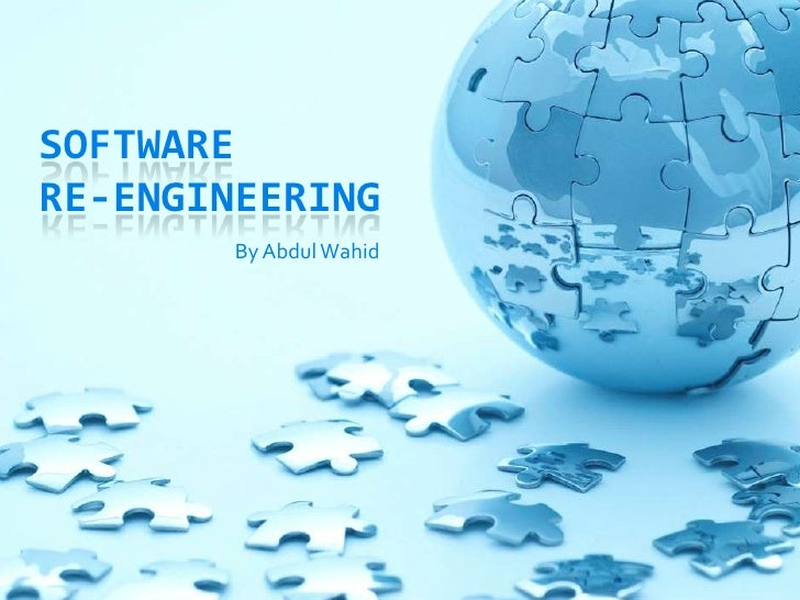 Software Re-Engineering<br />By Abdul Wahid<br />