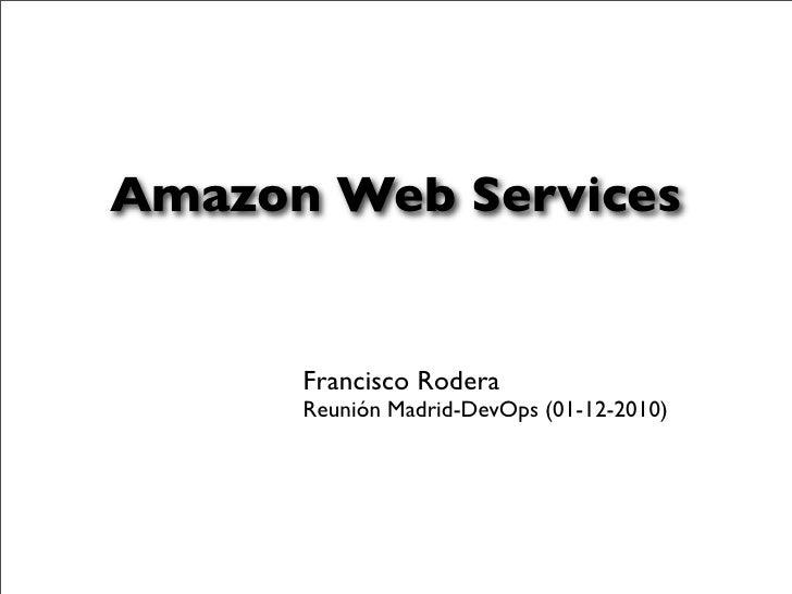 Amazon Web Services      Francisco Rodera      Reunión Madrid-DevOps (01-12-2010)