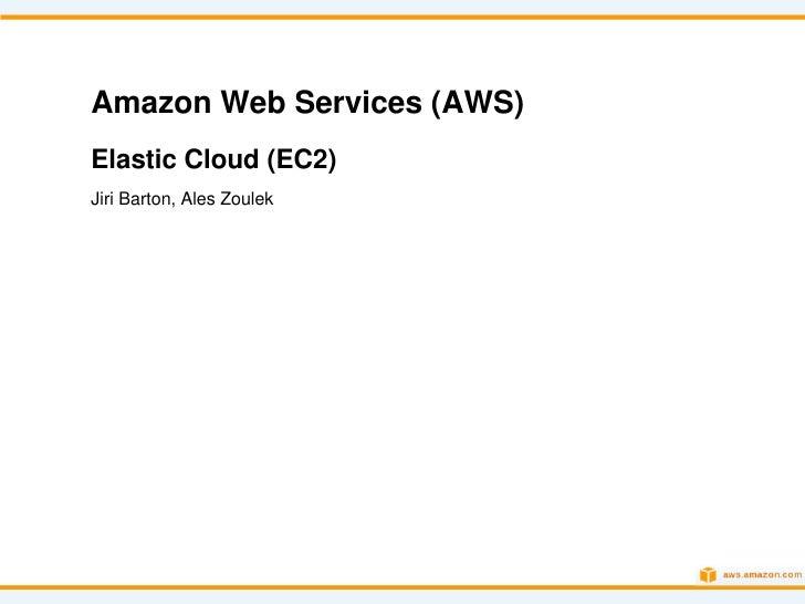 Amazon Web Services (AWS)Elastic Cloud (EC2)Jiri Barton, Ales Zoulek
