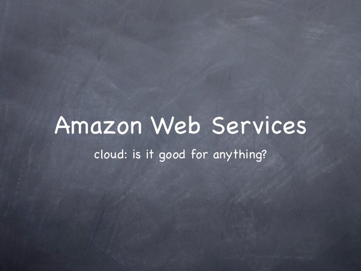 Amazon Web Services  cloud: is it good for anything?