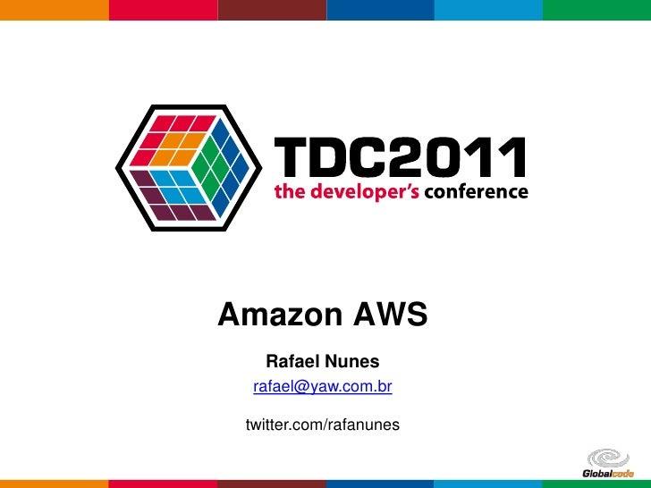 Amazon AWS   Rafael Nunes  rafael@yaw.com.br twitter.com/rafanunes                         Globalcode – Open4education