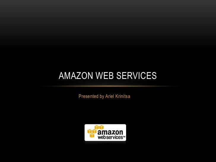 AMAZON WEB SERVICES   Presented by Ariel Krinitsa