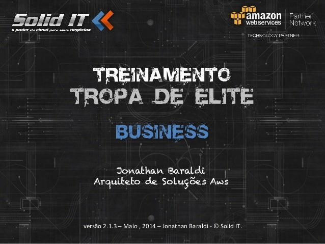 versão  2.1.3  –  Maio  ,  2014  –  Jonathan  Baraldi  -‐  ©  Solid  IT.   Treinamento Tropa de...