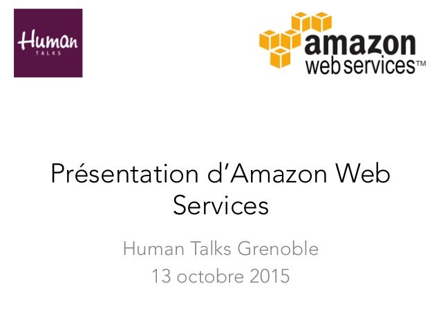 Présentation d'Amazon Web Services Human Talks Grenoble 13 octobre 2015