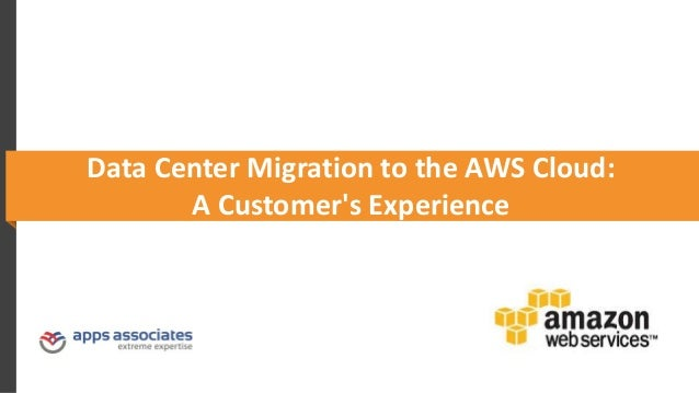 Data Center Migration to the AWS Cloud: A Customer's Experience