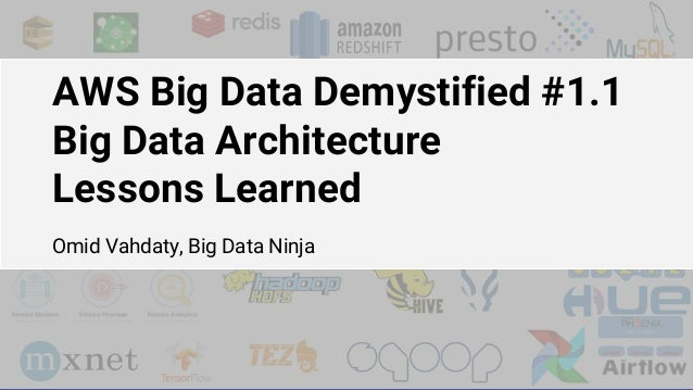 AWS Big Data Demystified #1.1 Big Data Architecture Lessons Learned Omid Vahdaty, Big Data Ninja