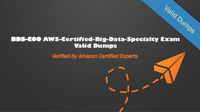 BDS-C00 AWS-Certified-Big-Data-Specialty Exam Valid Dumps Verified By Amazon Certified Experts
