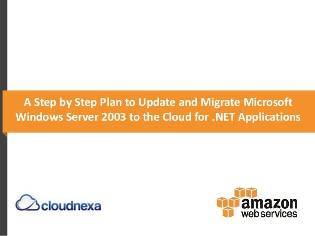 A Step by Step Plan to Update and Migrate Microsoft Windows Server 2003 to the Cloud for .NET Applications