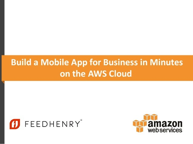 Build a Mobile App for Business in Minutes on the AWS Cloud