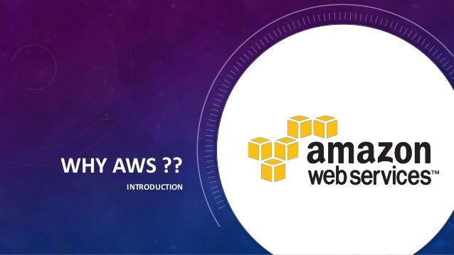 WHY AWS ?? INTRODUCTION