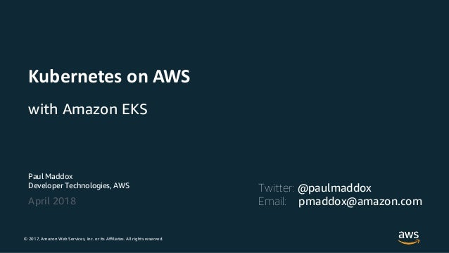 © 2017, Amazon Web Services, Inc. or its Affiliates. All rights reserved. Paul Maddox Developer Technologies, AWS April 20...