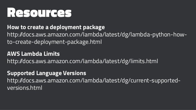Resources How to create a deployment package http://docs.aws.amazon.com/lambda/latest/dg/lambda-python-how- to-create-depl...