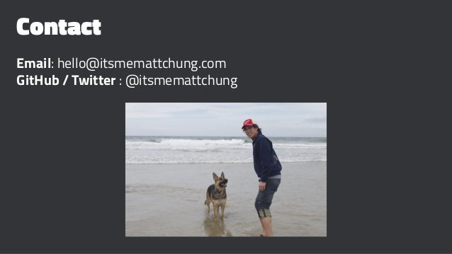Contact Email: hello@itsmemattchung.com GitHub / Twitter : @itsmemattchung