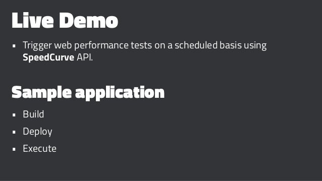 Live Demo • Trigger web performance tests on a scheduled basis using SpeedCurve API. Sample application • Build • Deploy •...