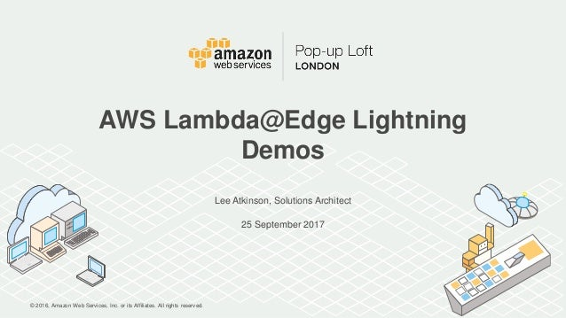 © 2016, Amazon Web Services, Inc. or its Affiliates. All rights reserved. Lee Atkinson, Solutions Architect 25 September 2...