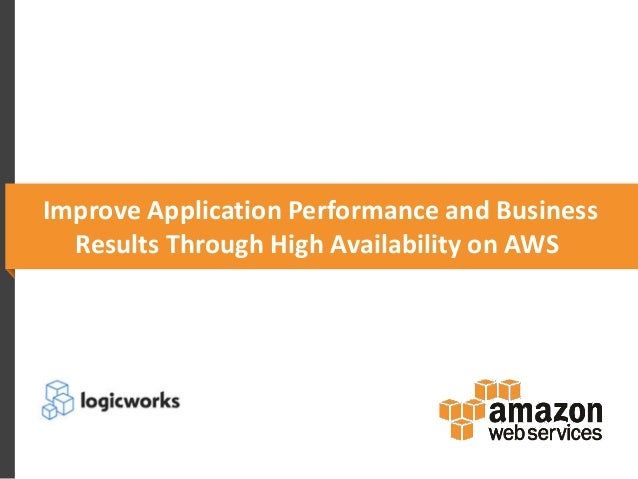 Improve Application Performance and Business Results Through High Availability on AWS