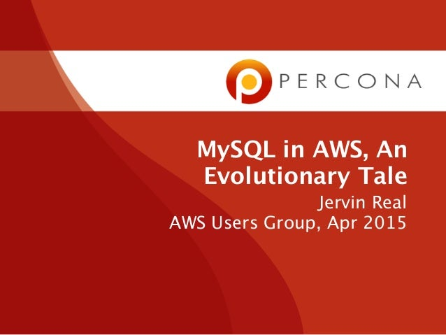 MySQL in AWS, An Evolutionary Tale Jervin Real AWS Users Group, Apr 2015