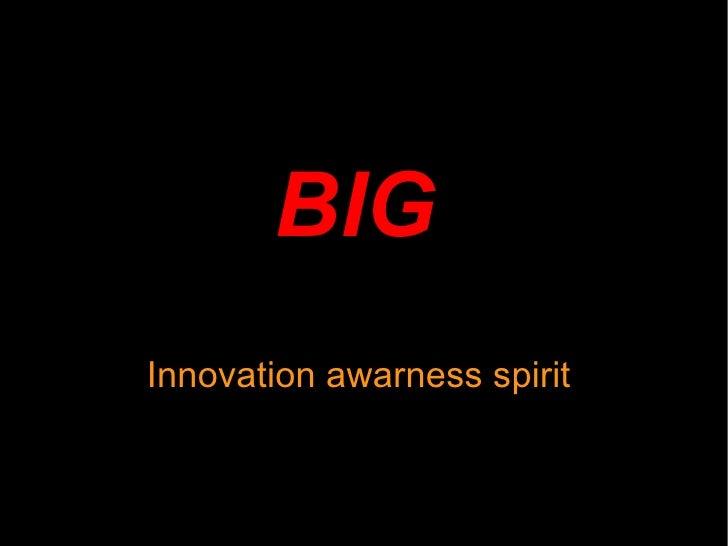 BIG   Innovation awarness spirit