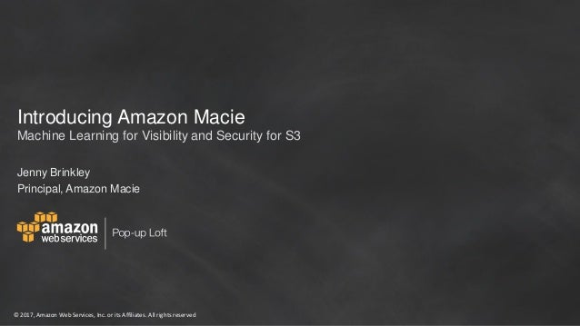 © 2017, Amazon Web Services, Inc. or its Affiliates. All rights reserved Introducing Amazon Macie Jenny Brinkley Principal...