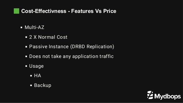 Cost-Effectivness - Features Vs Price Multi-AZ 2 X Normal Cost Passive Instance (DRBD Replication) Does not take any appl...