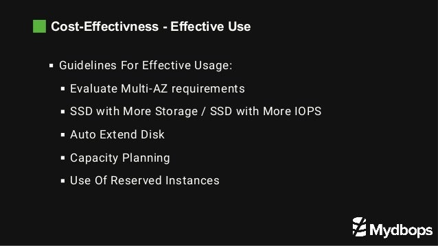 Cost-Effectivness - Effective Use Guidelines For Effective Usage: Evaluate Multi-AZ requirements SSD with More Storage /...