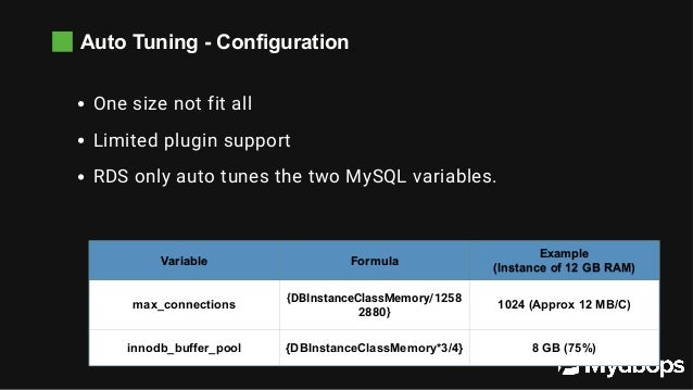 Auto Tuning - Configuration One size not fit all Limited plugin support RDS only auto tunes the two MySQL variables. Vari...