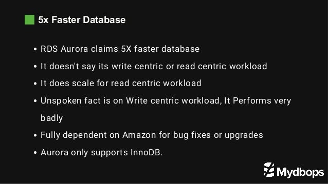 5x Faster Database RDS Aurora claims 5X faster database It doesn't say its write centric or read centric workload It does ...