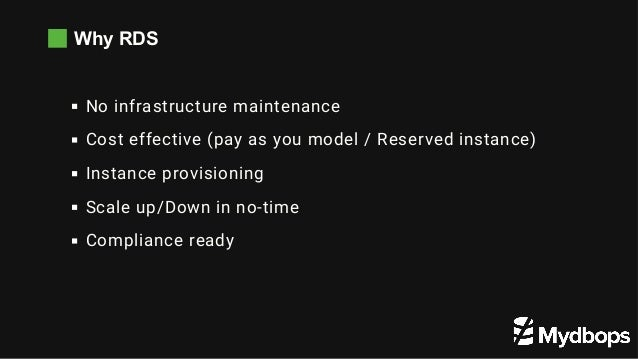 Why RDS No infrastructure maintenance Cost effective (pay as you model / Reserved instance) Instance provisioning Scale up...